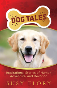 Dog Tales: Inspirational Stories of Humor, Adventure, and Devotion - eBook  -     By: Susy Flory