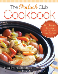 Potluck Club Cookbook, The: Easy Recipes to Enjoy with Family and Friends - eBook  -     By: Linda Evans Shepherd, Eva Marie Everson