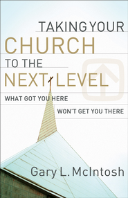 Taking Your Church to the Next Level: What Got You Here Won't Get You There - eBook  -     By: Gary L. McIntosh
