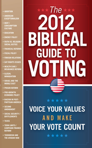 The 2012 Biblical Guide to Voting: What the Bible says about 22 key political issues for 2012 - eBook  -