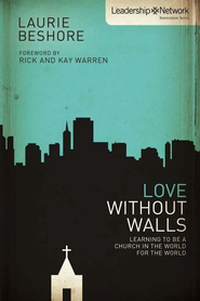 Love Without Walls: Love Without Walls: Learning to Be a Church In the World For the World - eBook  -     By: Zondervan