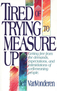 Tired of Trying to Measure Up: Getting Free from the Demands, Expectations, and Intimidation of Well-Meaning People - eBook  -     By: Jeff VanVonderen