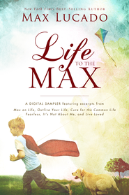 Life to the Max - A Max Lucado Digital Sampler - eBook  -     By: Max Lucado