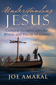 Understanding Jesus: Cultural Insights into the Words and Deeds of Christ - eBook  -     By: Joe Amaral