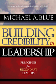 Building Credibility In Leadership: Principles for Secondary Leaders - eBook  -     By: Michael A. Blue