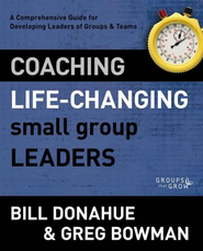 Coaching Life-Changing Small Group Leaders: A Comprehensive Guide for Developing Leaders of Groups and Teams / Revised - eBook  -     By: Bill Donahue, Greg Bowman