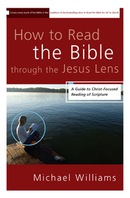 How to Read the Bible through the Jesus Lens: A Guide to Christ-Focused Reading of Scripture - eBook  -     By: Michael Williams