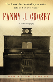 Fanny J. Crosby: An Autobiography - eBook  -     By: Fanny J. Crosby
