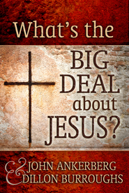 What's the Big Deal About Jesus? - eBook   -     By: John Ankerberg, John Burroughs