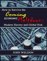 How to Survive the Coming Economic Meltdown: Modern Slavery and Global Risk - eBook  -     By: John Weldon