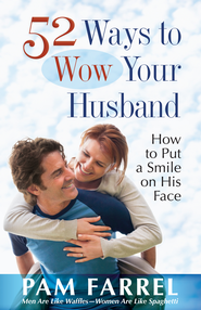 52 Ways to Wow Your Husband: How to Put a Smile on His Face - eBook  -     By: Pam Farrel