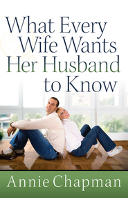 What Every Wife Wants Her Husband to Know - eBook  -     By: Annie Chapman