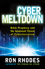Cyber Meltdown: Bible Prophecy and the Imminent Threat of Cyberterrorism - eBook  -     By: Ron Rhodes