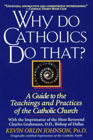 Why Do Catholics Do That? - eBook  -     By: Kevin Orlin Johnson