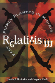 Relativism: Feet Firmly Planted in Mid-Air - eBook  -     By: Francis J. Beckwith, Gregory Koukl