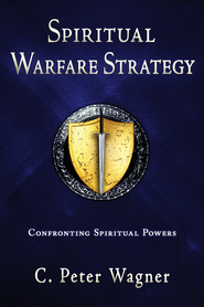 Spiritual Warfare Strategy: Confronting Spiritual Powers - eBook  -     By: C. Peter Wagner