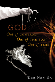 God: Out of Control, Out of the Box, Out of Time - eBook  -     By: Don Nori