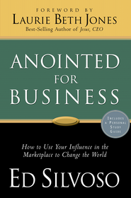 Anointed for Business: How to Use Your Influence in the Marketplace to Change the World - eBook  -     By: Ed Silvoso