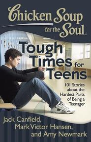 Chicken Soup for the Soul: Tough Times for Teens: 101 Stories about the Hardest Parts of Being a Teenager - eBook  -     By: Jack Canfield, Mark Victor Hansen, Amy Newmark
