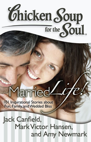 Chicken Soup for the Soul: Married Life!: 101 Inspirational Stories about Fun, Family, and Wedded Bliss - eBook  -     By: Jack Canfield, Mark Victor Hansen, Amy Newmark