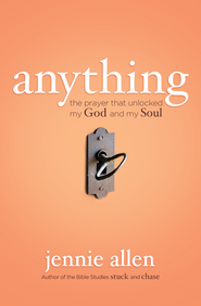 Anything: The Prayer That Unlocked My God and My Soul - eBook  -     By: Jennie Allen