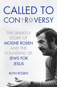 Called to Controversy: The Unlikely Story of Moishe Rosen and the Founding of Jews for Jesus - eBook  -     By: Ruth Rosen
