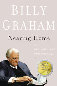 Nearing Home: Life, Faith, and Finishing Well - eBook  -     By: Billy Graham