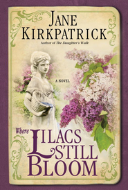 Where Lilacs Still Bloom: A Novel - eBook  -     By: Jane Kirkpatrick