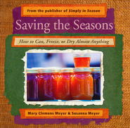 Saving the Seasons: How to Can, Freeze, or Dry Almost Anything  -     By: Mary Clemens Meyer, Susanna Meyer
