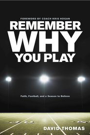 Remember Why You Play: Faith, Football, and a Season to Believe - eBook  -     By: David Thomas