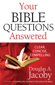 Your Bible Questions Answered: Clear, Concise, Compelling - eBook  -     By: Douglas Jacoby