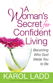 Woman's Secret for Confident Living, A: Becoming Who God Made You to Be - eBook  -     By: Karol Ladd