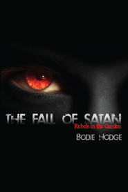 The Fall of Satan: Rebels in the Garden - eBook  -     By: Bodie Hodge