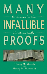 Many Infallible Proofs: Evidence for the Christian Faith - eBook  -     By: Henry M. Morris, Henry M. Morris III