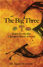 The Big Three: Major Events that Changed History Forever - eBook  -     By: Dr. Henry Morris III