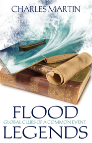 Flood Legends: Global Clues of a Common Event - eBook  -     By: Charles Martin