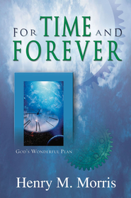 For Time and Forever - eBook  -     By: Henry M. Morris