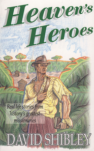 Heaven's Heroes: Real Life Stories from historys' greatest missionaries - eBook  -     By: David Shibley