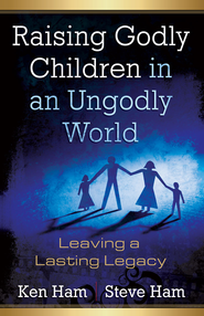 Raising Godly Children in an Ungodly World - eBook  -     By: Ken Ham, Steve Ham