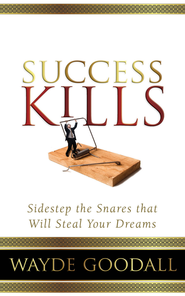 Success Kills: Sidestep the Snares that Will Steal Your Dreams - eBook  -     By: Dr. Wayde Goodall