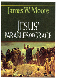 Jesus' Parables of Grace - eBook  -     By: James W. Moore