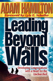 Leading Beyond the Walls: Developing Congregations With a Heart for the Unchurched - eBook  -     By: Adam Hamilton
