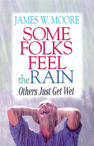 Some Folks Feel the Rain: Others Just Get Wet - eBook  -     By: James W. Moore
