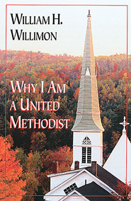Why I Am a United Methodist - eBook  -     By: William H. Willimon
