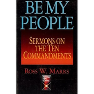 Be My People: Sermons on the Ten Commandments - eBook  -     By: Ross W. Marrs