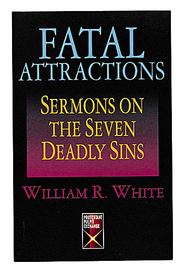 Fatal Attractions: Sermons on the Seven Deadly Sins - eBook  -     By: William White