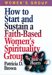 How to Start and Sustain a Faith-Based Women's Spirituality Group - eBook  -     By: Patricia D. Brown