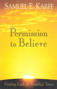 Permission to Believe: Finding Faith in Troubled Times - eBook  -     By: Samuel Karff