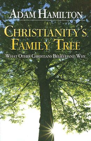 Christianity's Family Tree: What Other Christians Believe and Why - eBook  -     By: Adam Hamilton