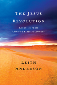 The Jesus Revolution: Learning from Christ's First Followers - eBook  -     By: Leith Anderson